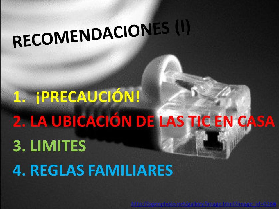 RECOMENDACIONES (I) 1.¡PRECAUCIÓN. 2. LA UBICACIÓN DE LAS TIC EN CASA 3.
