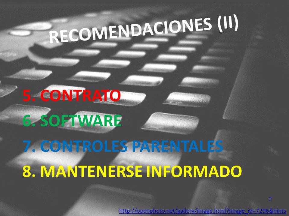RECOMENDACIONES (II) 5. CONTRATO 6. SOFTWARE 7. CONTROLES PARENTALES 8. MANTENERSE INFORMADO = http://openphoto.net/gallery/image.html?image_id=7296&h