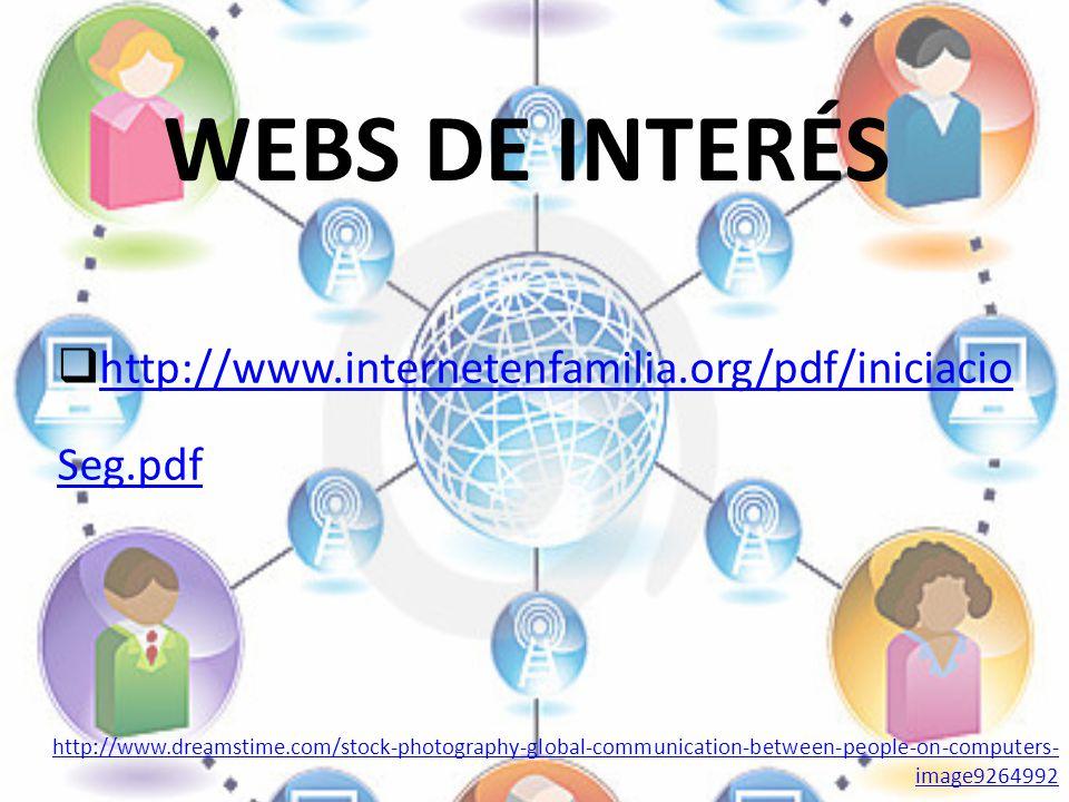 WEBS DE INTERÉS http://www.internetenfamilia.org/pdf/iniciacio Seg.pdf http://www.dreamstime.com/stock-photography-global-communication-between-people