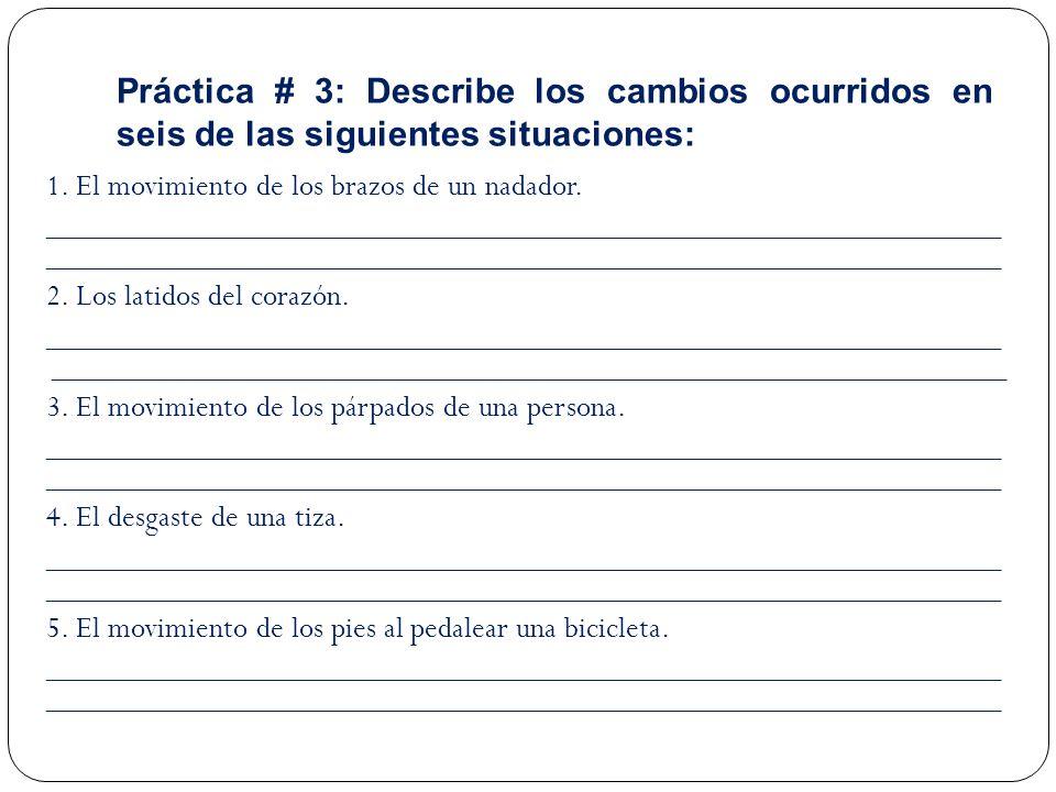 Práctica # 3: Describe los cambios ocurridos en seis de las siguientes situaciones: 1.