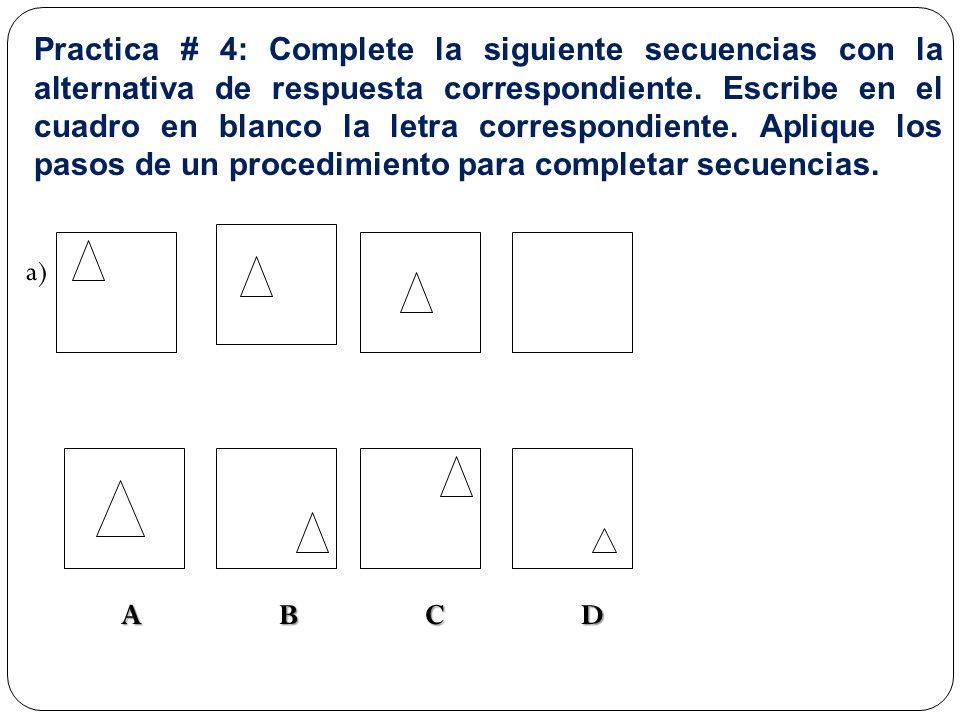 Practica # 4: Complete la siguiente secuencias con la alternativa de respuesta correspondiente.