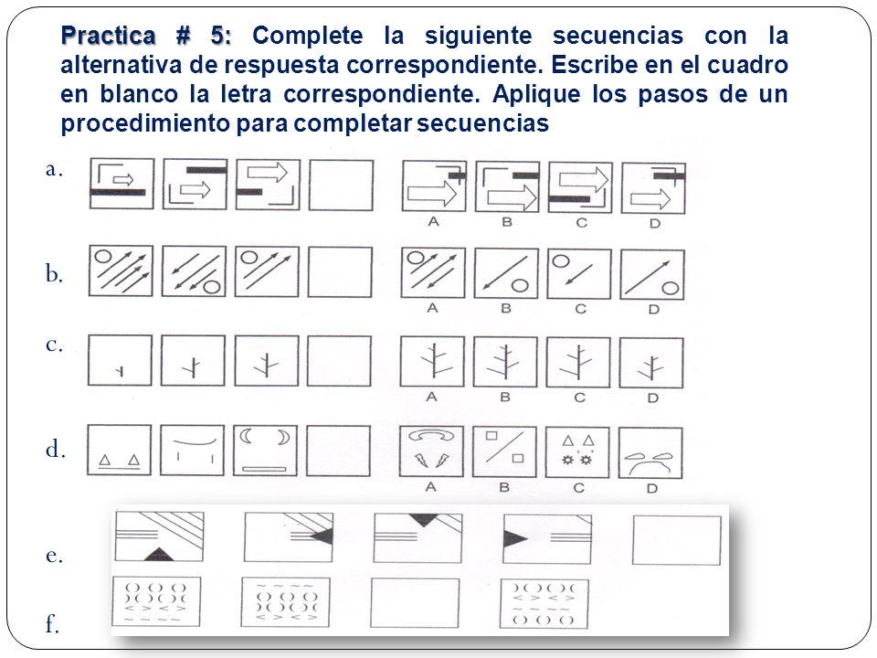 a. b. c. d. e. f. Practica # 5: Practica # 5: Complete la siguiente secuencias con la alternativa de respuesta correspondiente. Escribe en el cuadro e