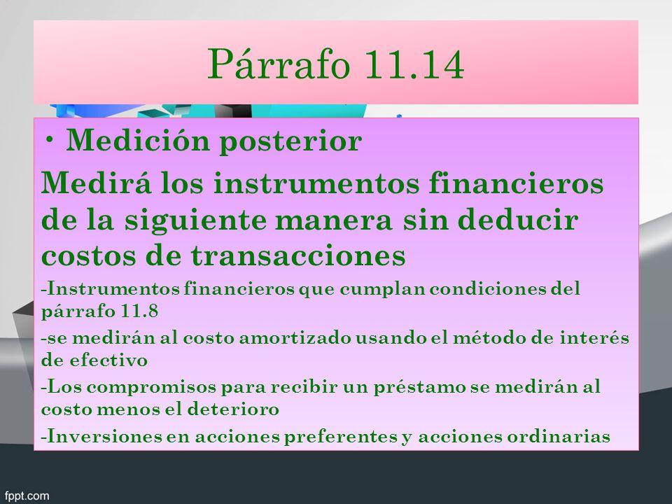 Párrafo 11.14 Medición posterior Medirá los instrumentos financieros de la siguiente manera sin deducir costos de transacciones -Instrumentos financie