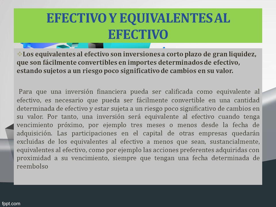 EFECTIVO Y EQUIVALENTES AL EFECTIVO Los equivalentes al efectivo son inversiones a corto plazo de gran liquidez, que son fácilmente convertibles en im