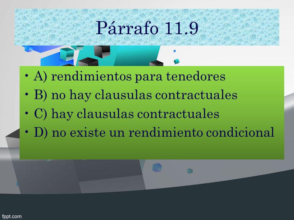 Párrafo 11.9 A) rendimientos para tenedores B) no hay clausulas contractuales C) hay clausulas contractuales D) no existe un rendimiento condicional