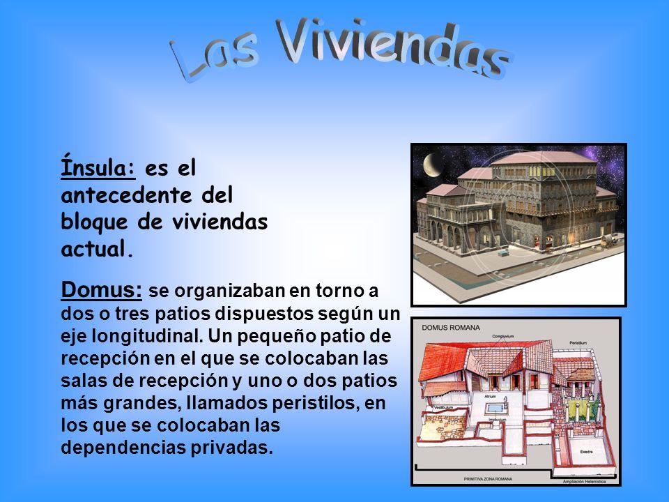 Ínsula: es el antecedente del bloque de viviendas actual. Domus: se organizaban en torno a dos o tres patios dispuestos según un eje longitudinal. Un