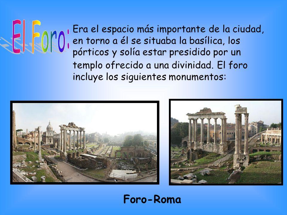 Era el espacio más importante de la ciudad, en torno a él se situaba la basílica, los pórticos y solía estar presidido por un templo ofrecido a una di