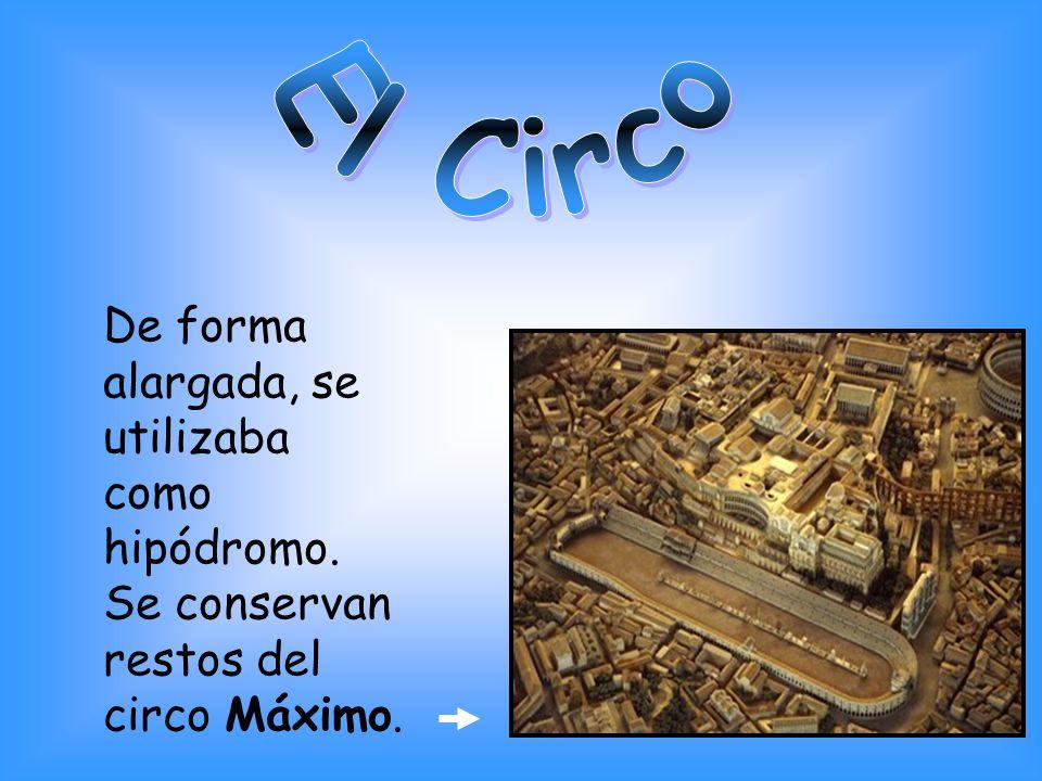 De forma alargada, se utilizaba como hipódromo. Se conservan restos del circo Máximo.