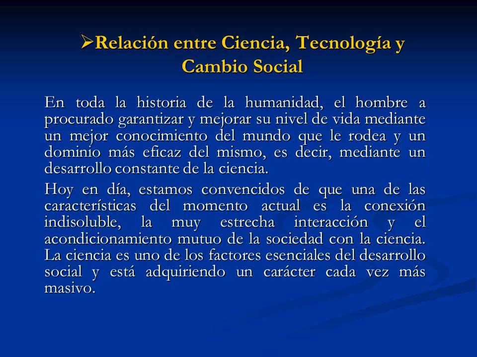 Relación entre Ciencia, Tecnología y Cambio Social Relación entre Ciencia, Tecnología y Cambio Social En toda la historia de la humanidad, el hombre a