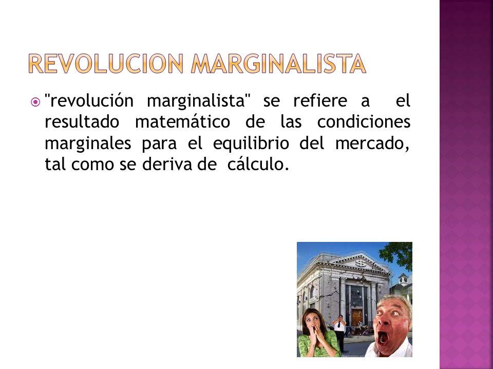 revolución marginalista se refiere a el resultado matemático de las condiciones marginales para el equilibrio del mercado, tal como se deriva de cálculo.