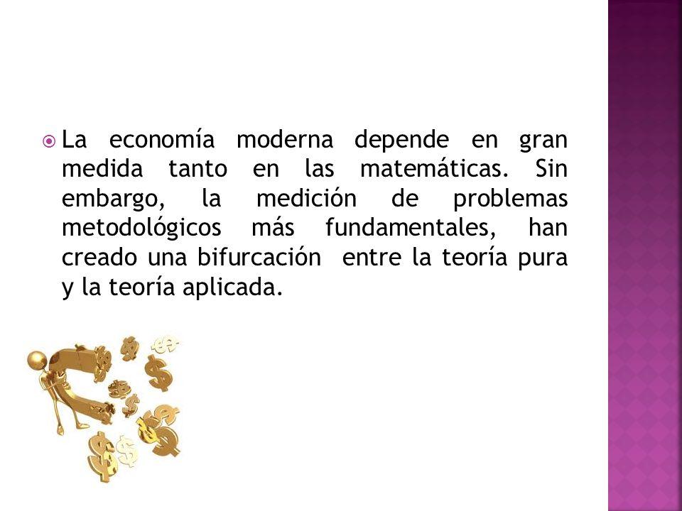 La economía moderna depende en gran medida tanto en las matemáticas.