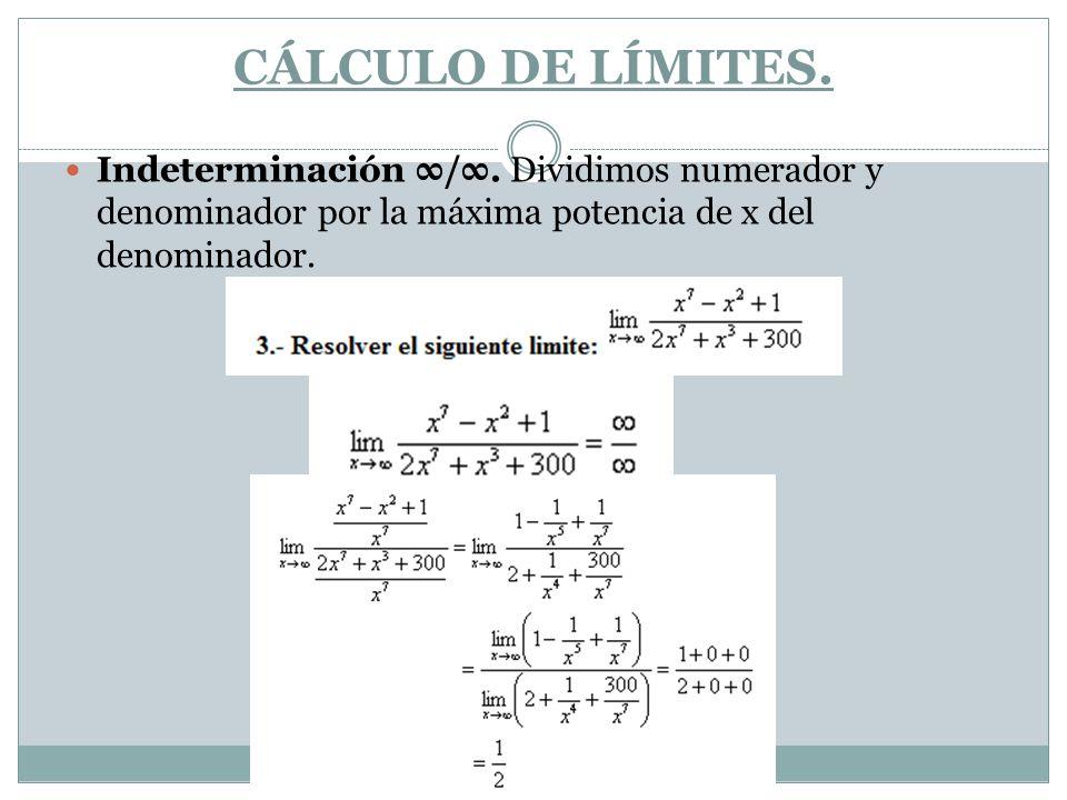 CÁLCULO DE LÍMITES. Indeterminación /. Dividimos numerador y denominador por la máxima potencia de x del denominador.