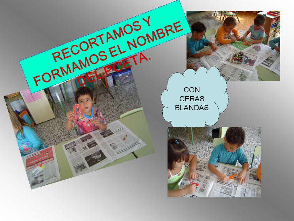 RECORTAMOS Y FORMAMOS EL NOMBRE DEL POETA. CON CERAS BLANDAS