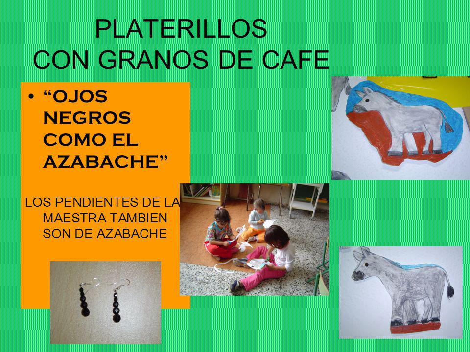 PLATERILLOS CON GRANOS DE CAFE OJOS NEGROS COMO EL AZABACHE LOS PENDIENTES DE LA MAESTRA TAMBIEN SON DE AZABACHE