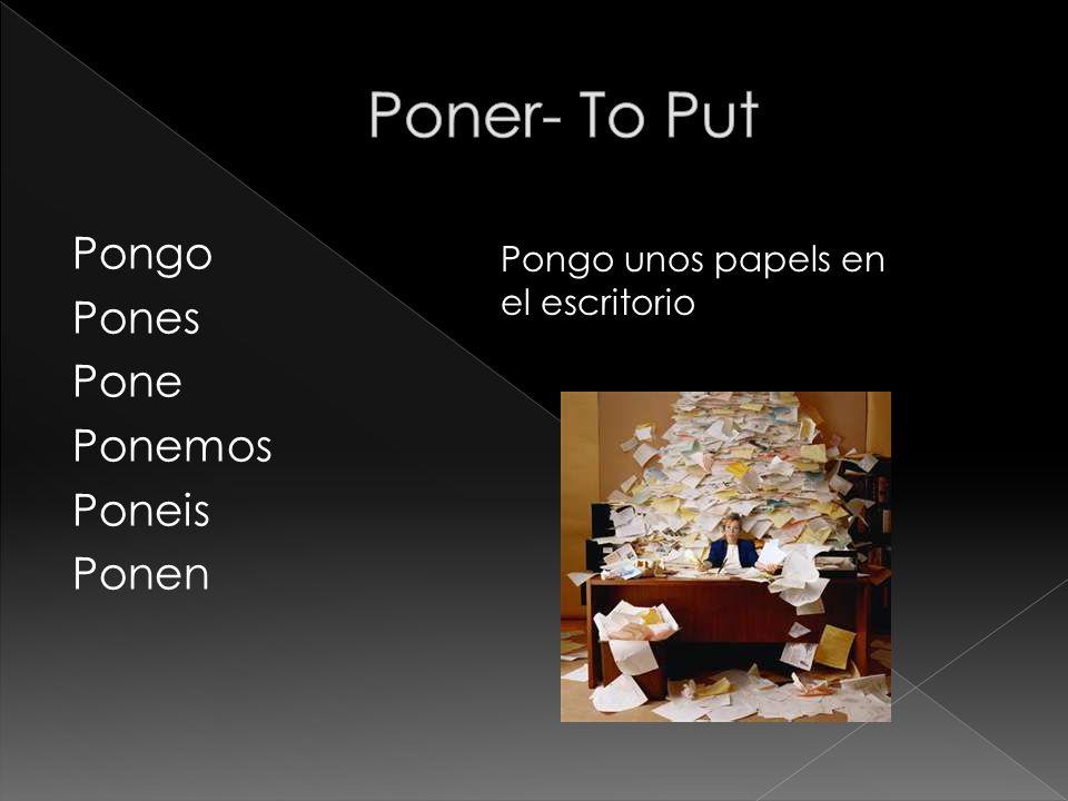 Pongo Pones Pone Ponemos Poneis Ponen Pongo unos papels en el escritorio