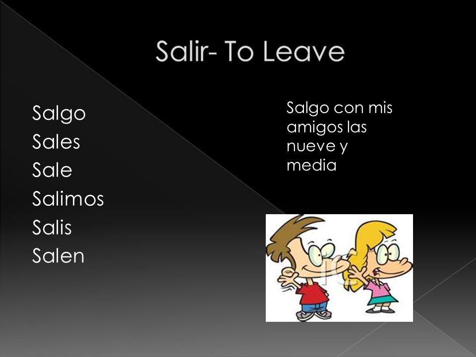 Salgo Sales Sale Salimos Salis Salen Salgo con mis amigos las nueve y media