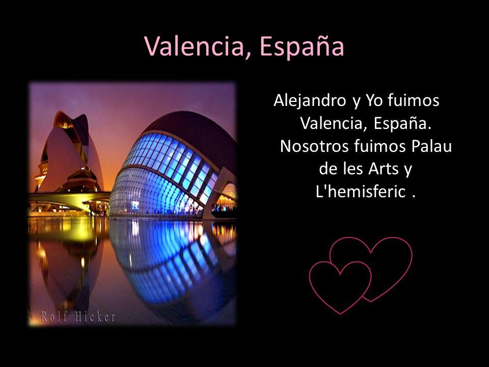 Valencia, España Alejandro y Yo fuimos Valencia, España.