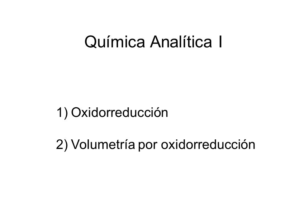 Química Analítica I 1)Oxidorreducción 2)Volumetría por oxidorreducción