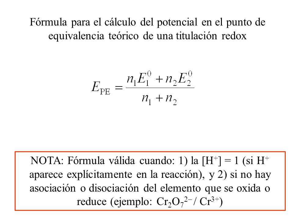 V de MnO 4 E Punto de equivalencia teórico: (1.50 5 + 0.77) / 6 = 1.38 Curva de titulación asimétrica 5Fe 2+ + MnO 4 + 8H + = 5Fe 3+ + Mn 2+ + 8H 2 O 0.77 1.50 0.12 0.61