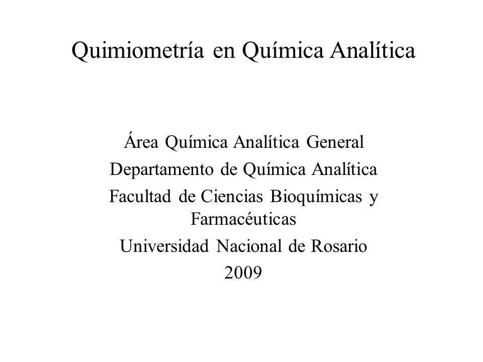 Quimiometría en Química Analítica Área Química Analítica General Departamento de Química Analítica Facultad de Ciencias Bioquímicas y Farmacéuticas Un