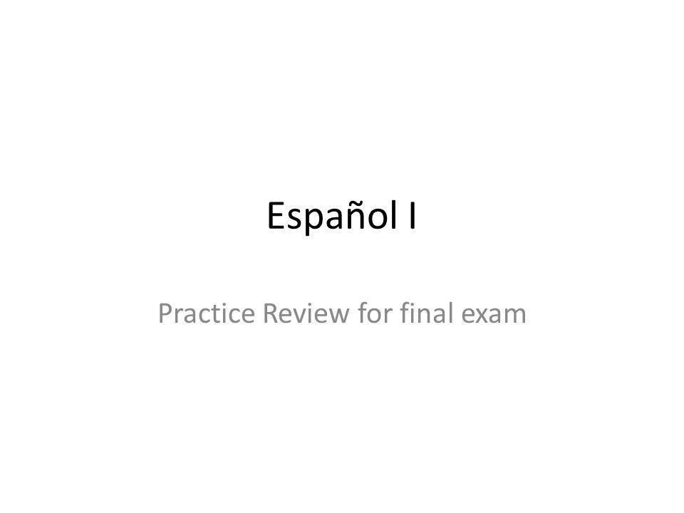 Español I Practice Review for final exam