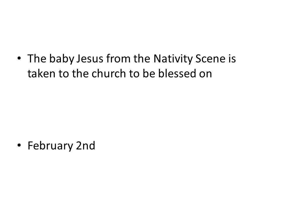 The baby Jesus from the Nativity Scene is taken to the church to be blessed on February 2nd