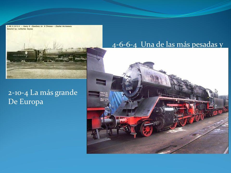 4-6-6-4 Una de las más pesadas y fuertes Locomotoras hechas. 2-10-4 La más grande De Europa