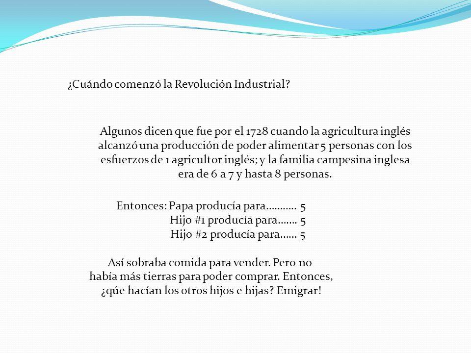 ¿Cuándo comenzó la Revolución Industrial? Algunos dicen que fue por el 1728 cuando la agricultura inglés alcanzó una producción de poder alimentar 5 p