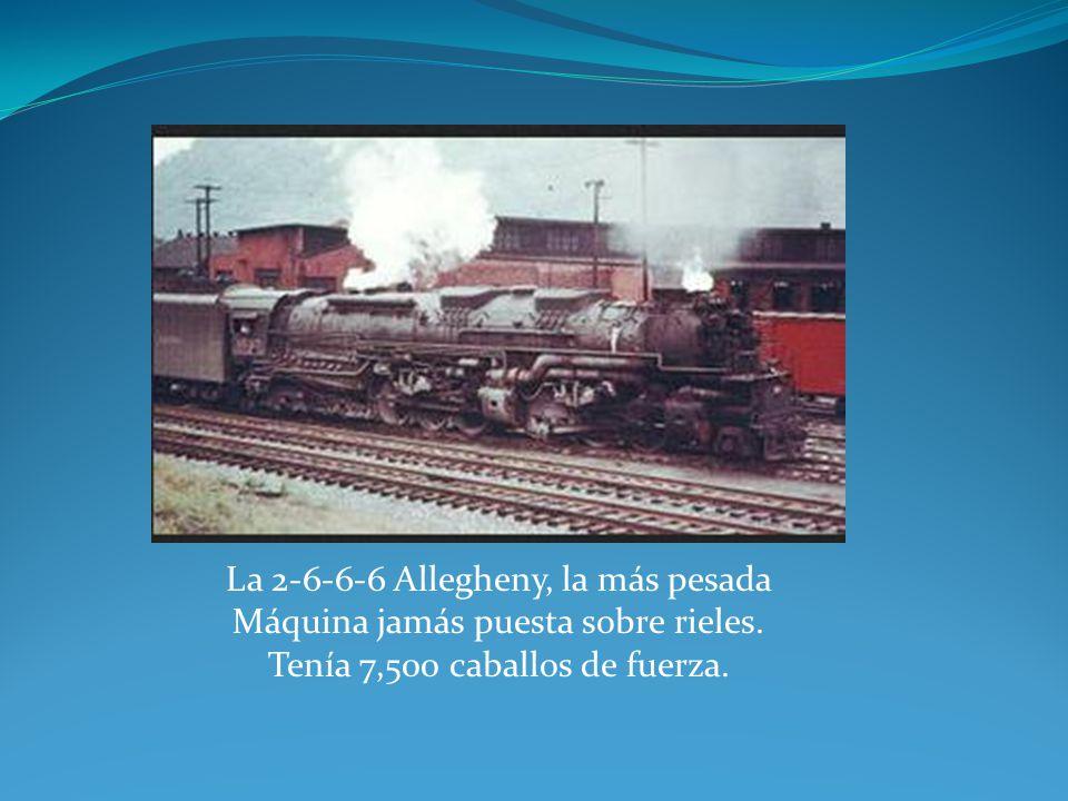 La 2-6-6-6 Allegheny, la más pesada Máquina jamás puesta sobre rieles. Tenía 7,500 caballos de fuerza.