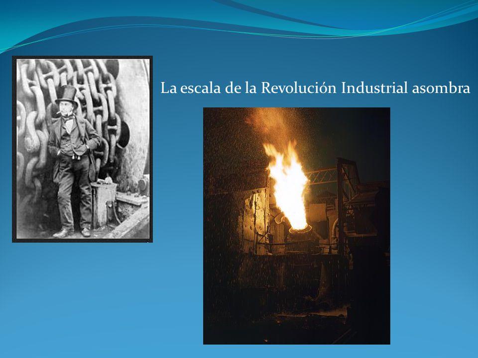 La escala de la Revolución Industrial asombra
