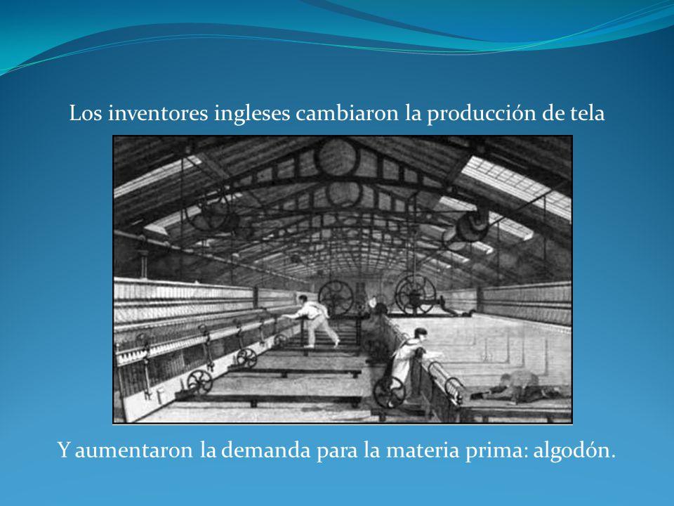 Los inventores ingleses cambiaron la producción de tela Y aumentaron la demanda para la materia prima: algodón.