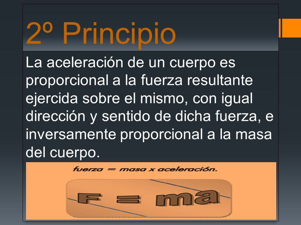 2º Principio La aceleración de un cuerpo es proporcional a la fuerza resultante ejercida sobre el mismo, con igual dirección y sentido de dicha fuerza
