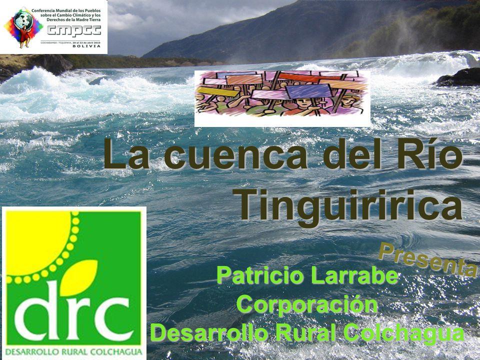 1 La cuenca del Río Tinguiririca Patricio Larrabe Corporación Desarrollo Rural Colchagua Presenta