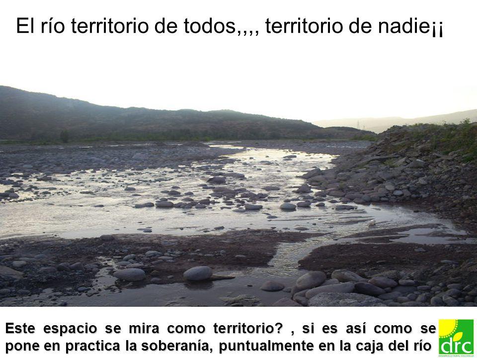 22 El río territorio de todos,,,, territorio de nadie¡¡ Este espacio se mira como territorio?, si es así como se pone en practica la soberanía, puntua