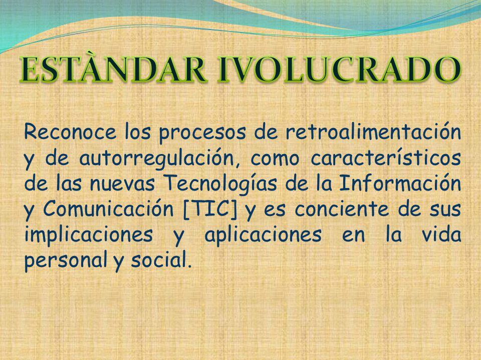Reconoce los procesos de retroalimentación y de autorregulación, como característicos de las nuevas Tecnologías de la Información y Comunicación [TIC]