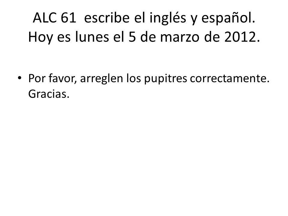 ALC 61 escribe el inglés y español.Hoy es lunes el 5 de marzo de 2012.