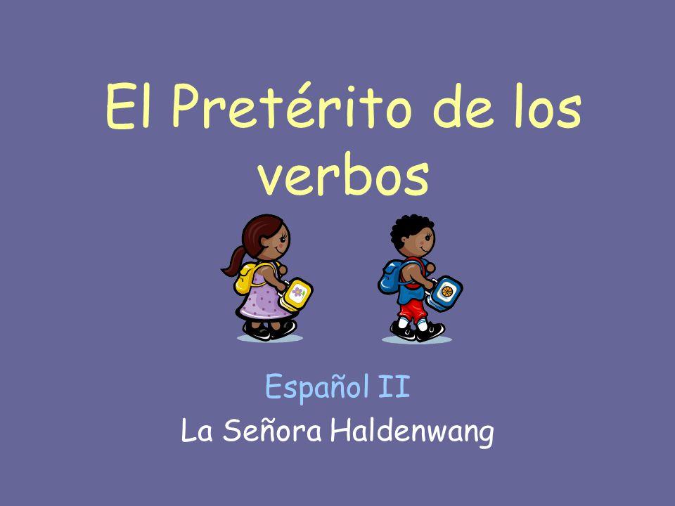 El Pretérito de los verbos Español II La Señora Haldenwang