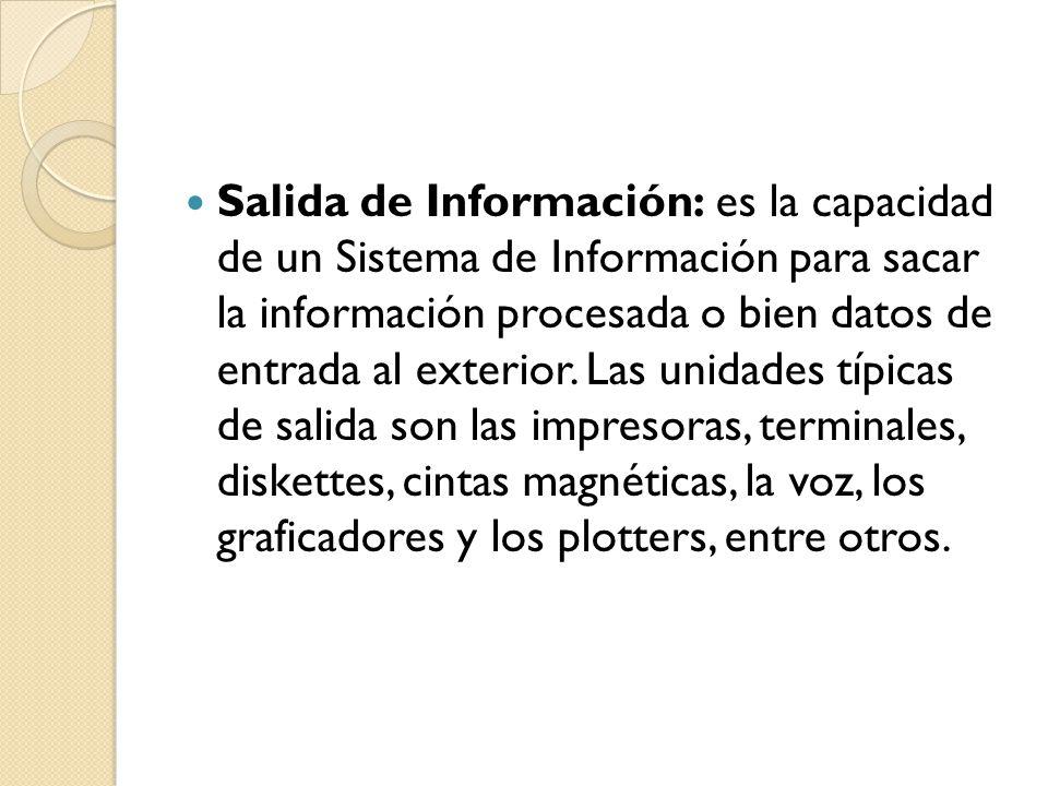 Entrada de Información: Es el proceso mediante el cual el Sistema de Información toma los datos que requiere para procesar la información.