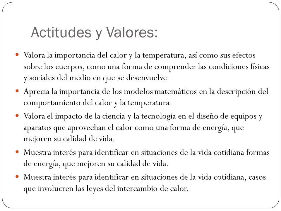 Actitudes y Valores: Valora la importancia del calor y la temperatura, así como sus efectos sobre los cuerpos, como una forma de comprender las condiciones físicas y sociales del medio en que se desenvuelve.