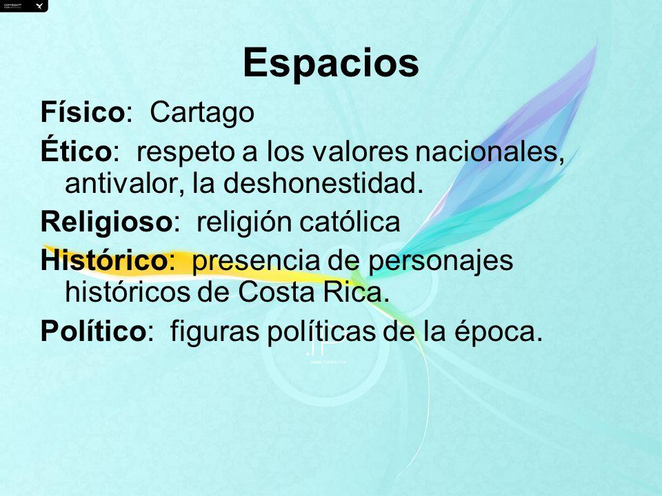 Espacios Físico: Cartago Ético: respeto a los valores nacionales, antivalor, la deshonestidad. Religioso: religión católica Histórico: presencia de pe