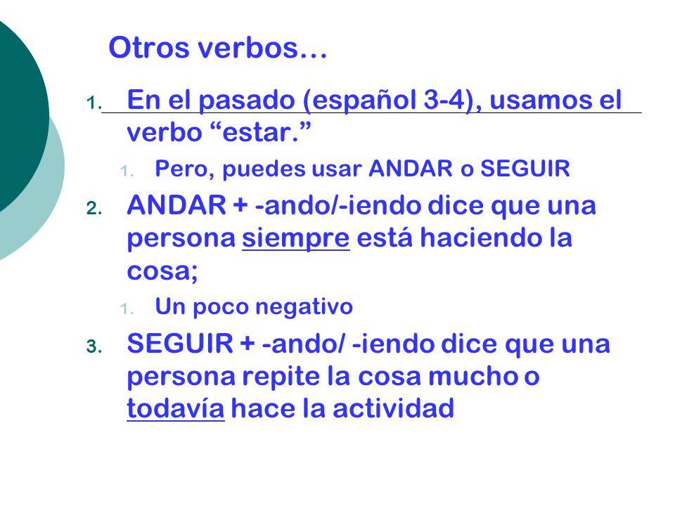Otros verbos… 1.En el pasado (español 3-4), usamos el verbo estar.