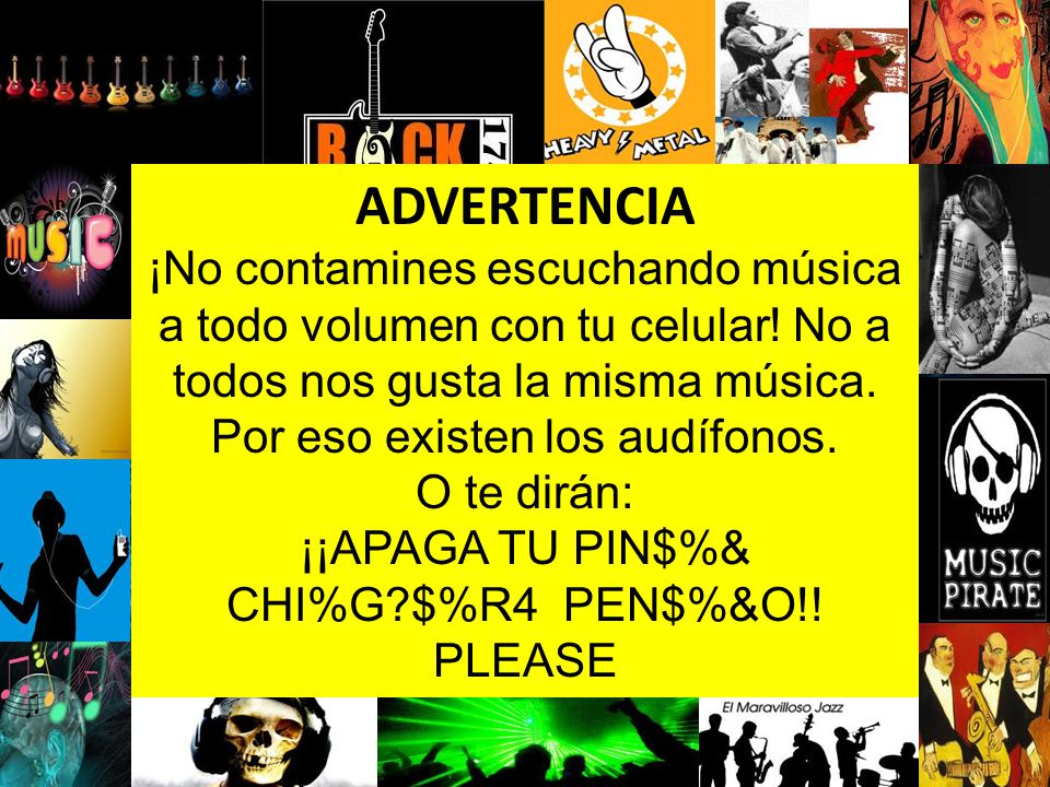 ADVERTENCIA ¡No contamines escuchando música a todo volumen con tu celular.