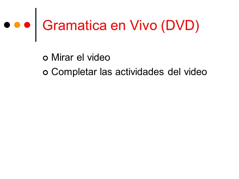Gramatica en Vivo (DVD) Mirar el video Completar las actividades del video