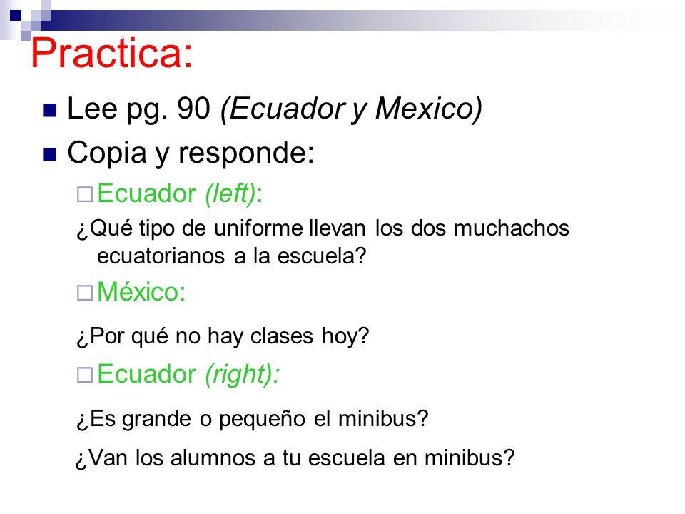 Lee pg. 90 (Ecuador y Mexico) Copia y responde: Ecuador (left): ¿Qué tipo de uniforme llevan los dos muchachos ecuatorianos a la escuela? México: ¿Por
