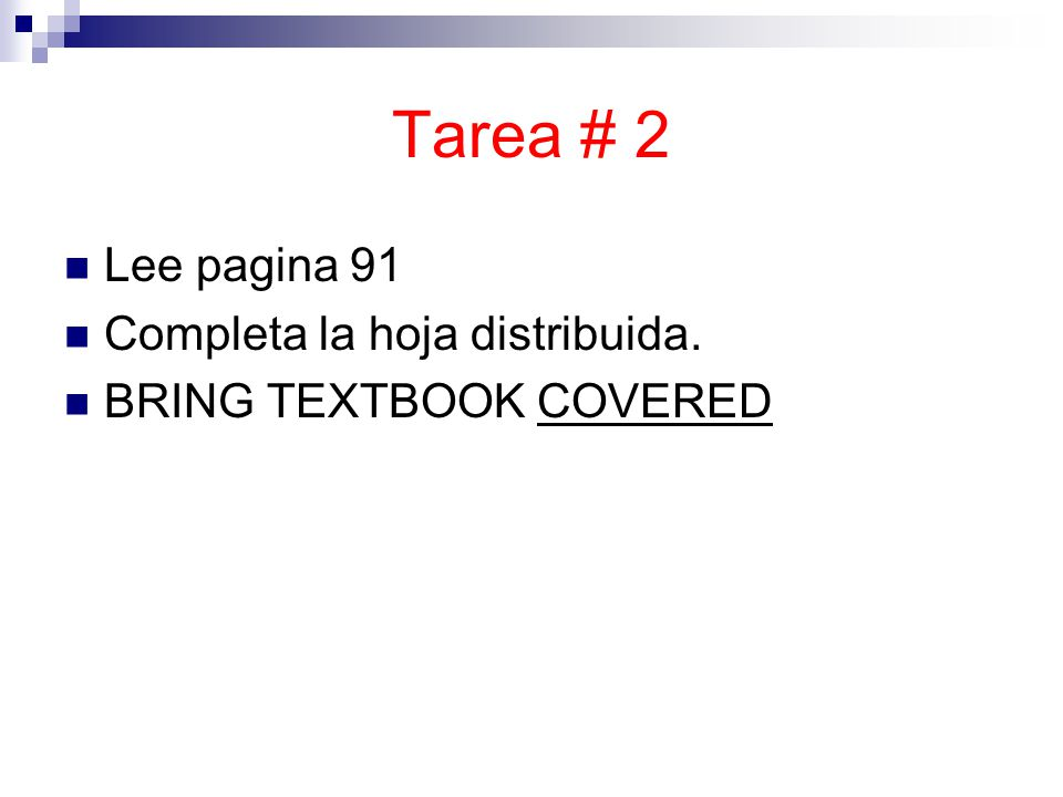 Tarea # 2 Lee pagina 91 Completa la hoja distribuida. BRING TEXTBOOK COVERED