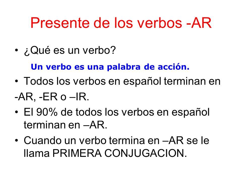 Presente de los verbos -AR ¿Qué es un verbo? Todos los verbos en español terminan en -AR, -ER o –IR. El 90% de todos los verbos en español terminan en