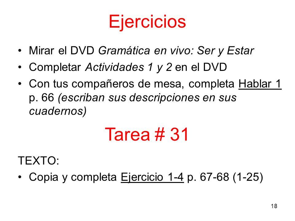 18 Ejercicios Mirar el DVD Gramática en vivo: Ser y Estar Completar Actividades 1 y 2 en el DVD Con tus compañeros de mesa, completa Hablar 1 p.