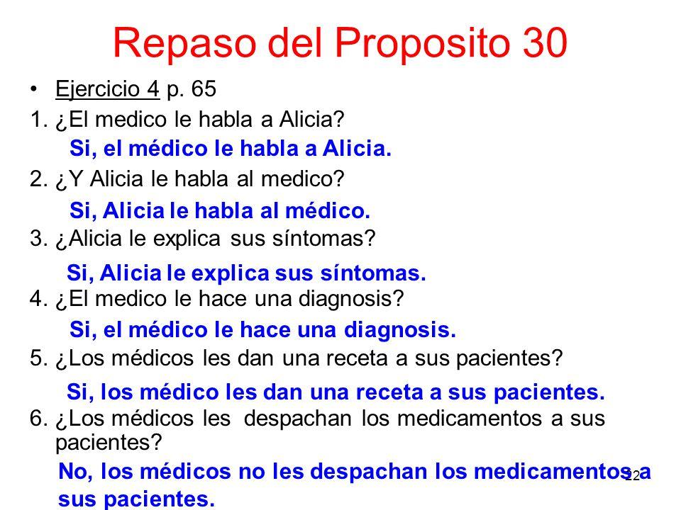 22 Repaso del Proposito 30 Ejercicio 4 p. 65 1. ¿El medico le habla a Alicia.