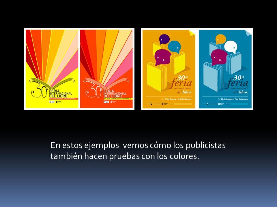 En estos ejemplos vemos cómo los publicistas también hacen pruebas con los colores.