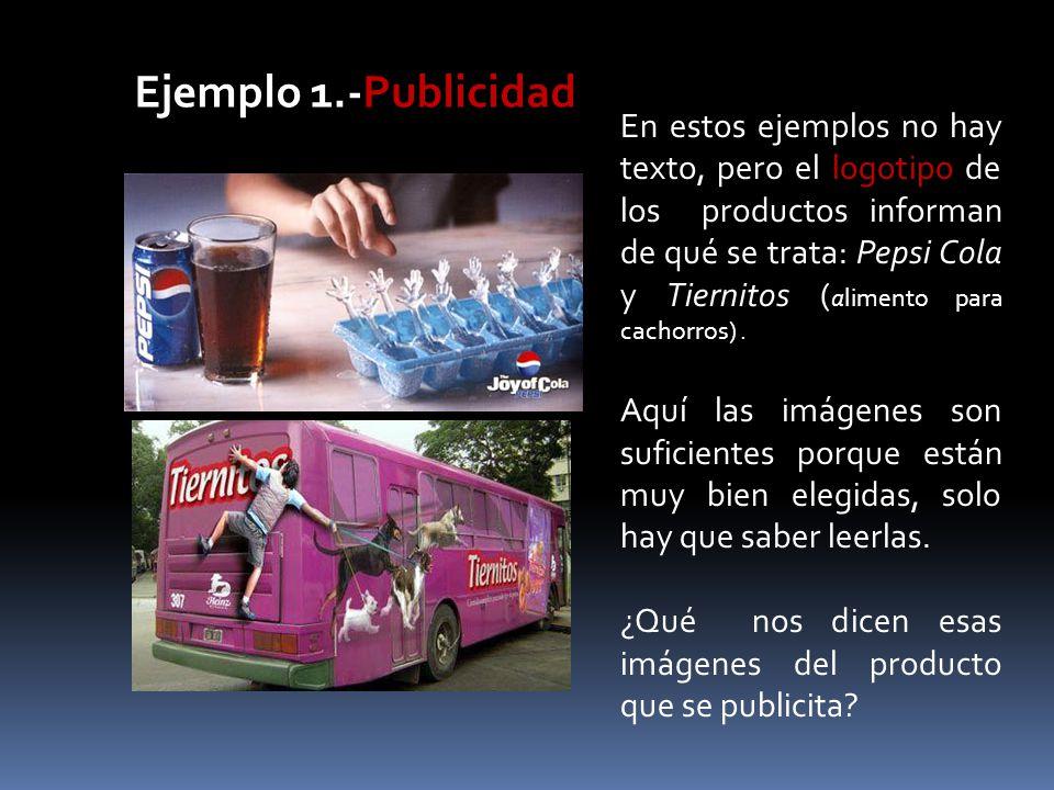 En estos ejemplos no hay texto, pero el logotipo de los productos informan de qué se trata: Pepsi Cola y Tiernitos ( alimento para cachorros). Aquí la